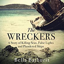 The Wreckers: A Story of Killing Seas, False Lights and Plundered Ships Audiobook by Bella Bathurst Narrated by Rebecca Crankshaw