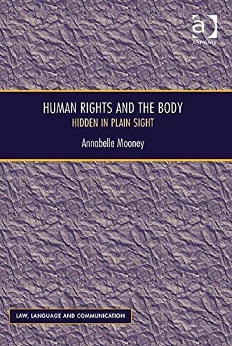 Human Rights and the Body: Hidden in Plain Sight (Law, Language and Communication) by Annabelle Mooney (2014-09-30)