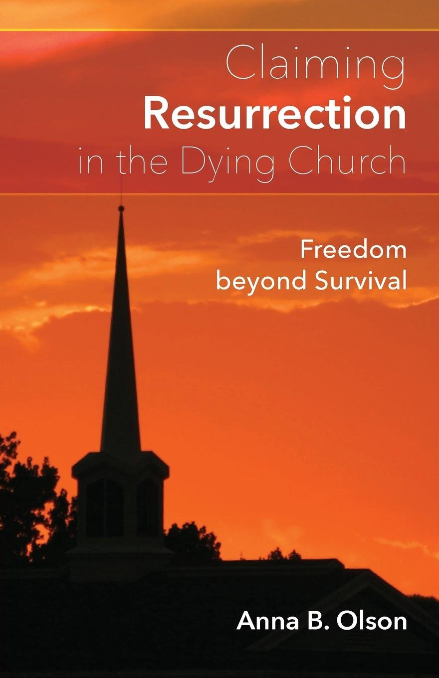 Claiming Resurrection in the Dying Church: Freedom Beyond Survival PDF