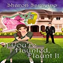 If You're Haunted, Flaunt It Audiobook by Sharon Saracino Narrated by Cathy Cunningham Fennel