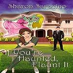 If You're Haunted, Flaunt It   Sharon Saracino