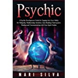 Psychic: A Psychic Development Guide for Tapping into Your Ability for Telepathy, Mediumship, Intuition, Aura Reading, Clairv