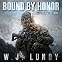 Bound by Honor: A Whiskey Tango Foxtrot Novel, Volume 7 Audiobook by W. J. Lundy Narrated by Andrew B. Wehrlen