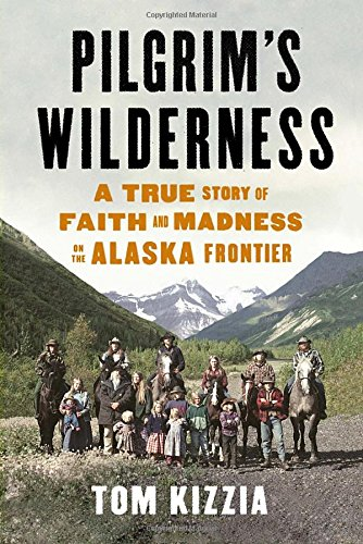 pilgrims-wilderness-a-true-story-of-faith-and-madness-on-the-alaska-frontier