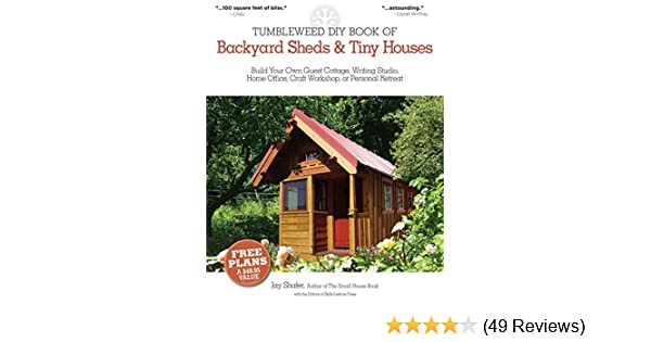 The Tumbleweed DIY Book of Backyard Sheds and Tiny Houses: Build your own  guest cottage, writing studio, home office, craft workshop, or personal  retreat: ... - The Tumbleweed DIY Book Of Backyard Sheds And Tiny Houses: Build