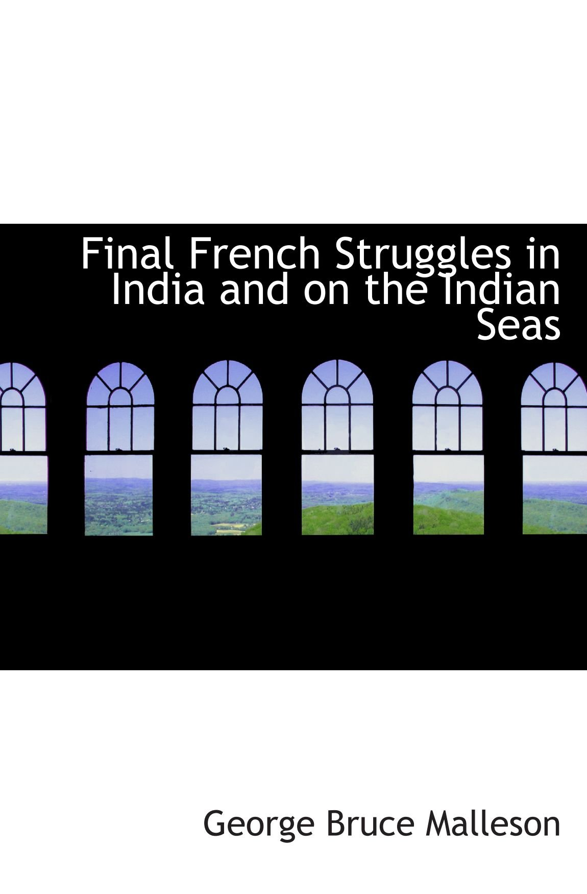 Download Final French Struggles in India and on the Indian Seas ebook