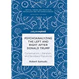 Psychoanalyzing the Left and Right after Donald Trump: Conservatism, Liberalism, and Neoliberal Populisms