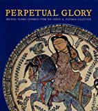 Perpetual Glory: Medieval Islamic Ceramics from the Harvey B. Plotnick Collection (Art Institute of Chicago S)