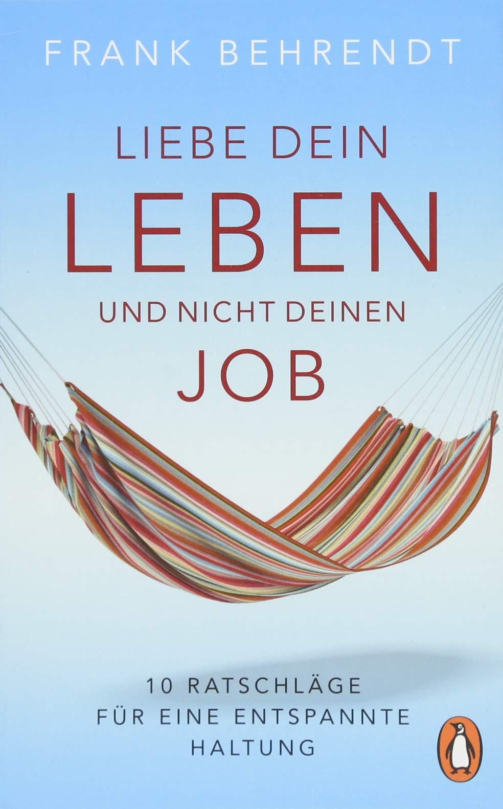 Liebe dein Leben und nicht deinen Job.: 10 Ratschläge für eine entspannte Haltung Taschenbuch – 9. Juli 2018 Frank Behrendt Penguin Verlag 3328102817 Beruf / Karriere
