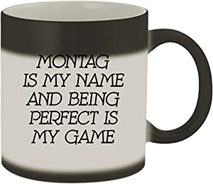 Montag Is My Name And Being Perfect Is My Game - 11oz Ceramic Color Changing Mug, Matte Black