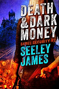 Death and Dark Money (Sabel Security Book 2) by [James, Seeley]