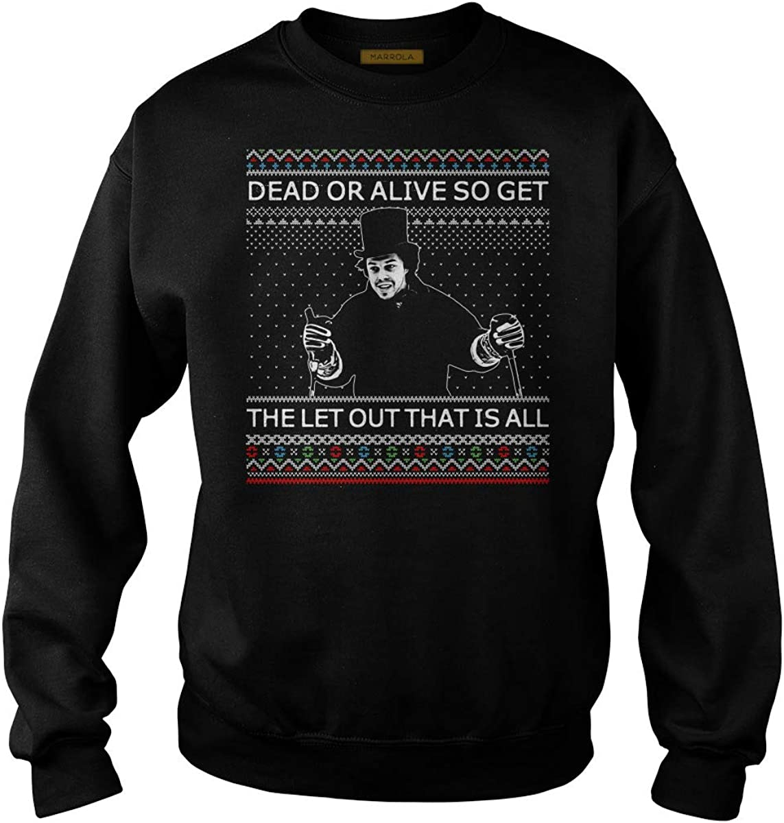 Marrola Or Alive So Get The Let Out That is All Ugly Christmas T-Shirt