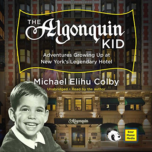 The Algonquin Kid: Adventures Growing Up at New York's Legendary Hotel
