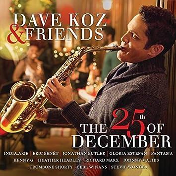 Dave Koz Christmas.Dave Koz Friends The 25th Of December