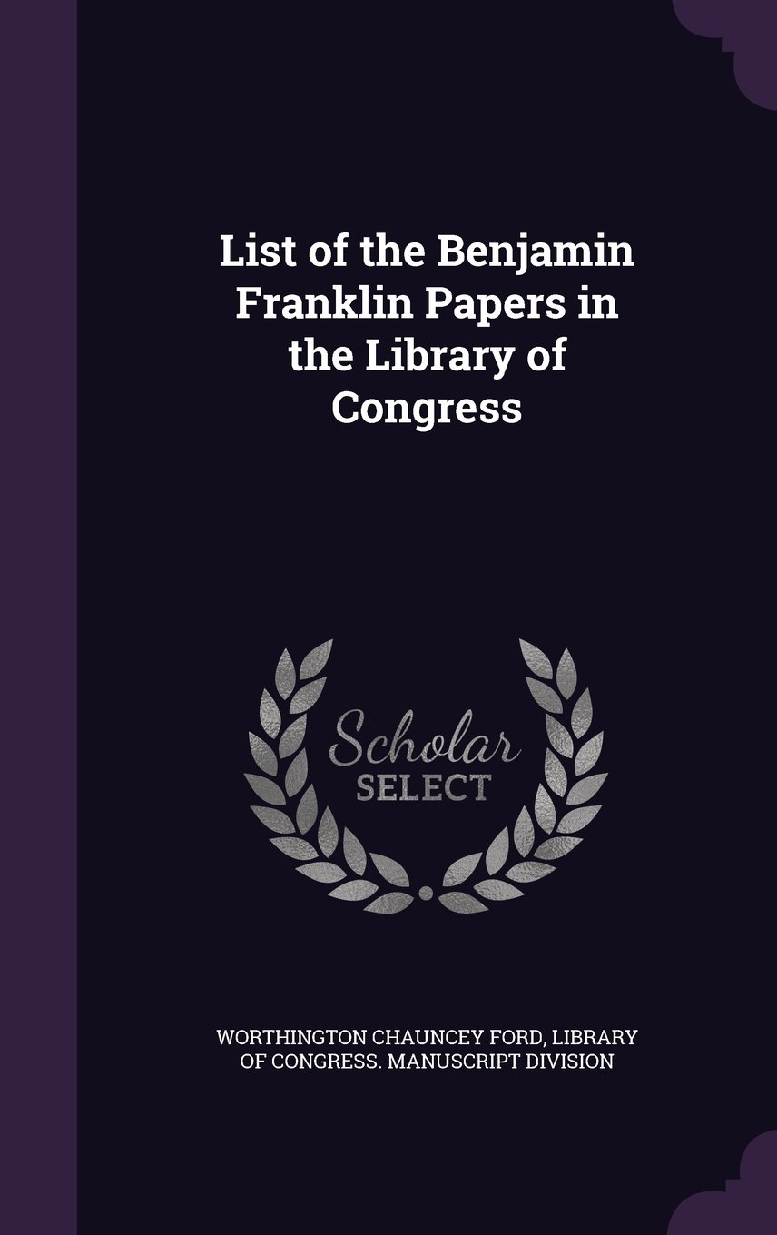 Download List of the Benjamin Franklin Papers in the Library of Congress ebook