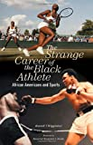 The Strange Career of the Black Athlete, Russell T. Wigginton, 0275982238