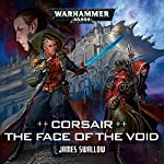 Corsair: The Face of the Void: Warhammer 40,000 | James Swallow
