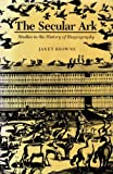 The Secular Ark : Studies in the History of Biogeography, Browne, Janet, 0300024606