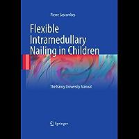 Flexible Intramedullary Nailing in Children: The Nancy University Manual (English Edition)