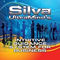 Silva UltraMind's Intuitive Guidance System for Business Audiobook by Katherine Watson, Jose Silva Jr., Ed Bernd Jr. Narrated by Ed Bernd Jr., Sean Pratt