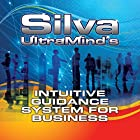 Silva UltraMind's Intuitive Guidance System for Business Hörbuch von Jose Silva Jr., Katherine Watson, Ed Bernd Jr. Gesprochen von: Sean Pratt, Ed Bernd Jr.