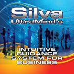 Silva UltraMind's Intuitive Guidance System for Business | Jose Silva Jr.,Katherine Watson,Ed Bernd Jr.