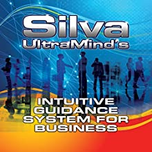 Silva UltraMind's Intuitive Guidance System for Business Audiobook by Jose Silva Jr., Katherine Watson, Ed Bernd Jr. Narrated by Sean Pratt, Ed Bernd Jr.