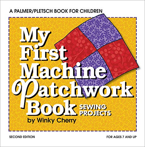 My First Machine Patchwork Book: Sewing Projects (My First Sewing Book Kit series)