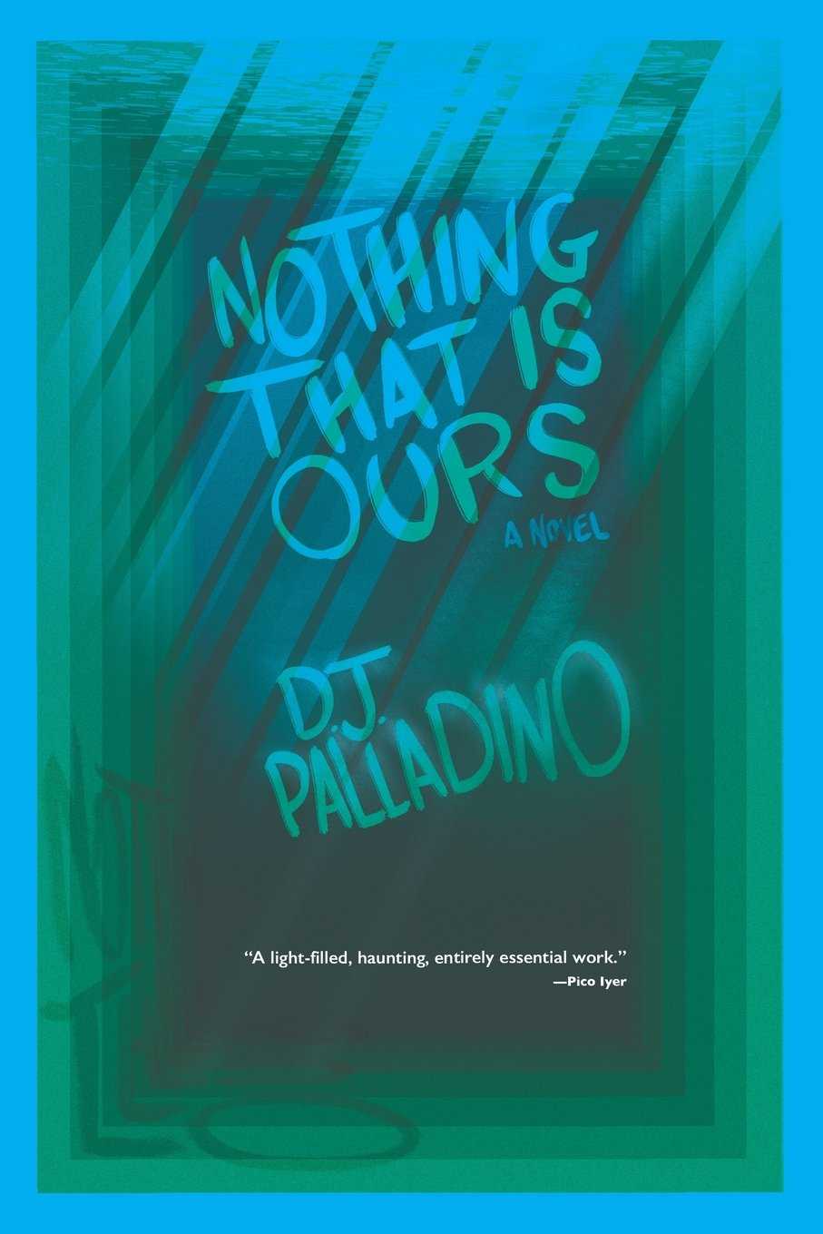 Amazon.com: Nothing That Is Ours (9781940412207): D J Palladino: Books