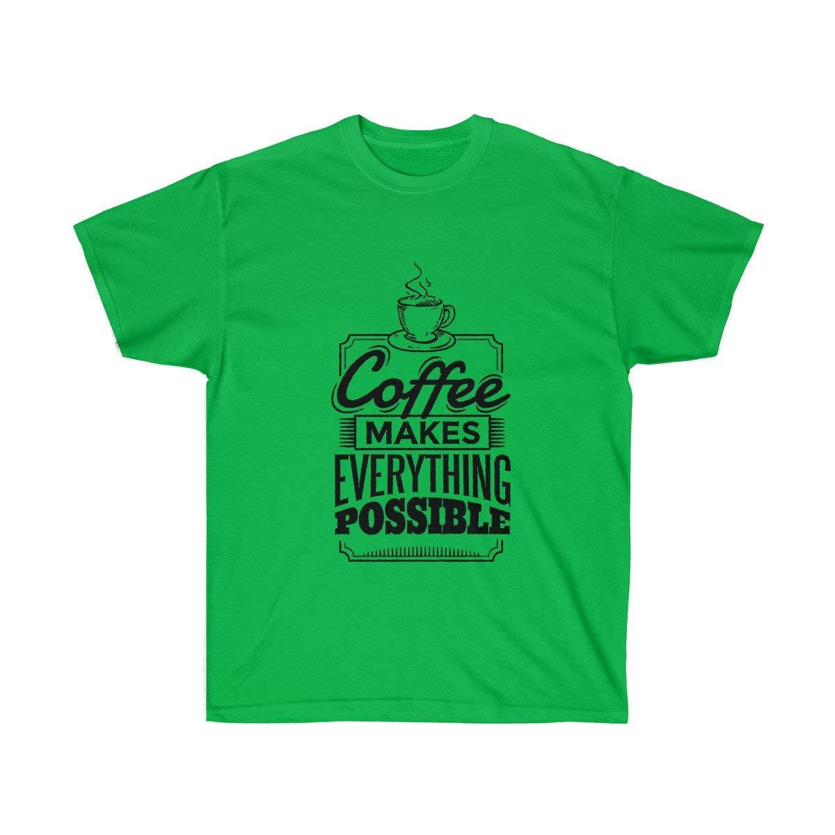 Tee Coffee Makes Everything Possible Tshirt
