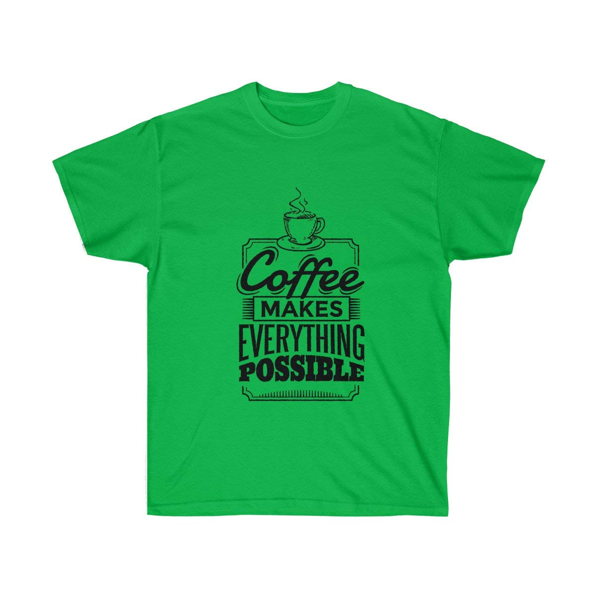 Tee Coffee Makes Everything Possible Tshirt