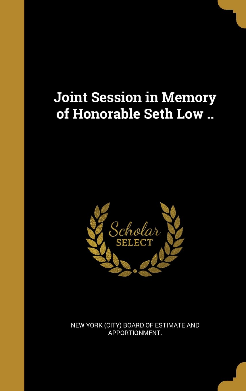 Read Online Joint Session in Memory of Honorable Seth Low .. pdf epub