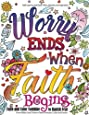 Adult coloring book : Good Vibes relaxation and Inspiration: Worry end when faith begin : Faith and Color Combine  to Banish Fear from Bible God ... and more (Adult Coloring Books) (Volume 23)