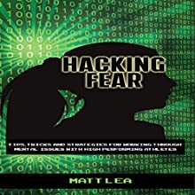 Hacking Fear: Tips, Tricks, and Strategies for Working Through Mental Issues with High-Performing Athletes Audiobook by Matt Lea Narrated by Ted Gitzke