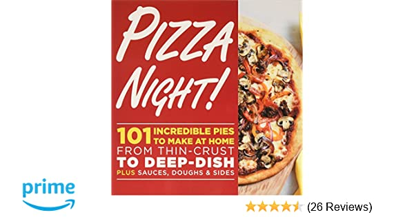 Pizza night 101 incredible pies to make at home from thin crust pizza night 101 incredible pies to make at home from thin crust to deep dish plus sauces doughs and sides oxmoor house 9780848755287 amazon ccuart Image collections
