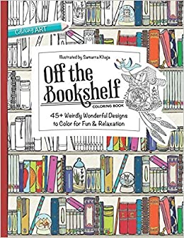 Off The Bookshelf Coloring Book 45 Weirdly Wonderful Designs To Color For Fun Relaxation Art By 2015 11 02 Amazon Books