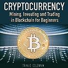 Cryptocurrency: Mining, Investing, and Trading in Blockchain for Beginners Hörbuch von Travis Goleman Gesprochen von: Matt Montanez