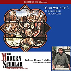 The Modern Scholar: God Wills It!: Understanding the Crusades