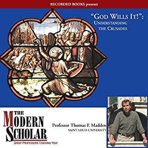 The Modern Scholar: God Wills It!: Understanding the Crusades Lecture