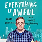 Everything Is Awful: And Other Observations | Matt Bellassai