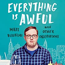 Everything Is Awful: And Other Observations Audiobook by Matt Bellassai Narrated by Matt Bellassai