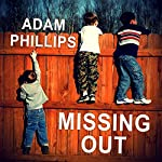 Missing Out: In Praise of the Unlived Life | Adam Phillips
