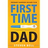 First Time Dad: Pregnancy Handbook for Dads-To-Be (What to Expect for the Next 9 Months)