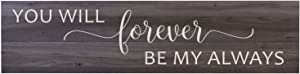 LifeSong Milestones You Will Forever Be My Always Wall Art Decorative Sign for Living Room entryway Kitchen Bedroom Decor Wedding Ideas (Salt Oak)
