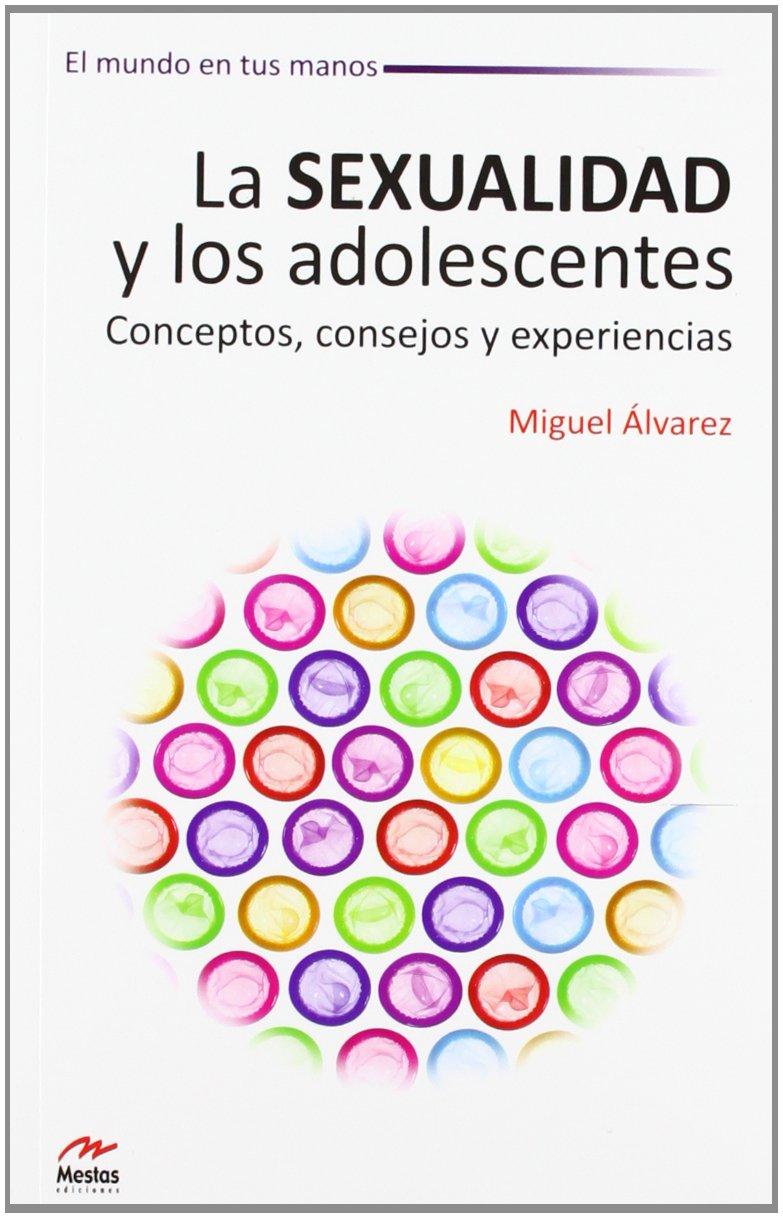 La Sexualidad y los Adolescentes. Conceptos, conse...
