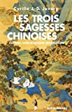 Les Trois sagesses chinoises : Taoïsme, confucianisme, bouddhisme (SPIRITUALITE)