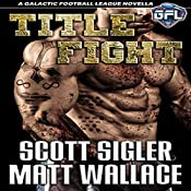 Title Fight : The Galactic Football League Novellas | Scott Sigler, Matt Wallace