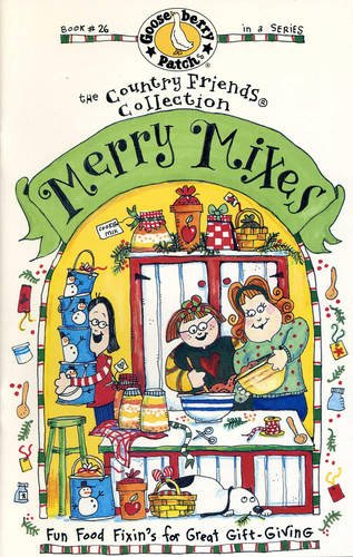 Read Online Merry Mixes: Fun Food Fixin's for Great Gift-Giving (Gooseberry Patch Book #26) (The Country Friends Collection) PDF