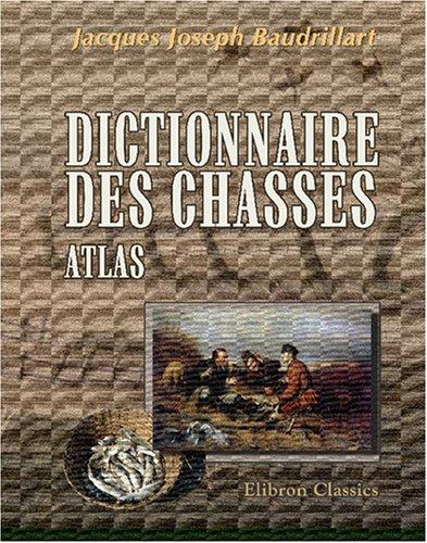 Dictionnaire des chasses. Atlas (French Edition) by Adamant Media Corporation