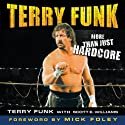 Terry Funk: More than Just Hardcore Audiobook by Scott E. Williams (contributor), Terry Funk Narrated by Jeremy Arthur